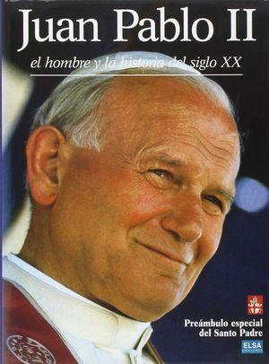 JUAN PABLO II, EL HOMBRE Y LA HISTORIA DEL SIGLO XX