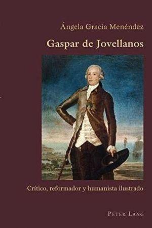 GASPAR DE JOVELLANOS: CRAITICO, REFORMADOR Y HUMANISTA ILUSTRADO