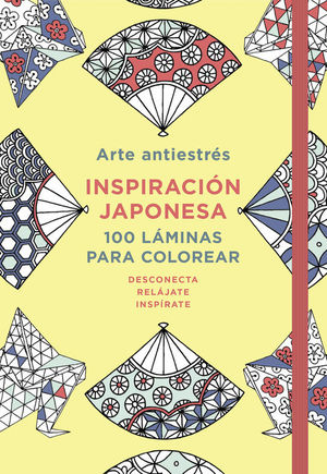 ARTE ANTIESTRÉS: INSPIRACIÓN JAPONESA. 100 LÁMINAS PARA COLOREAR