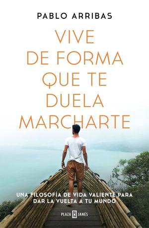 VIVE DE FORMA QUE TE DUELA MARCHARTE