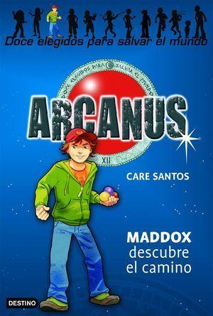 ARCANUS 1. MADDOX DESCUBRE EL CAMINO