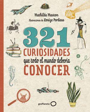 321 CURIOSIDADES QUE TODO EL MUNDO DEBERÍA CONOCER