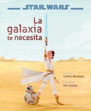 STAR WARS: EL ASCENSO DE SKYWALKER. LA GALAXIA TE NECESITA (CUENTO LIUSTRADO)
