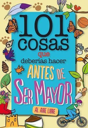 101 COSAS QUE DEBERÍAS HACER ANTES DE SER MAYOR - AL AIRE LIBRE