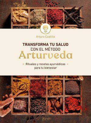 TRANSFORMA TU SALUD CON EL MÉTODO ARTURVEDA