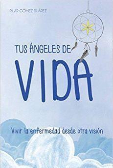 TUS ÁNGELES DE VIDA: VIVIR LA ENFERMEDAD DESDE OTRA VISIÓN