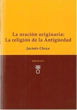 LA ORACIÓN ORIGINARIA: LA RELIGIÓN DE LA ANTIGÜEDAD