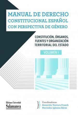 MANUAL DE DERECHO CONSTITUCIONAL ESPAÑOL CON PERSPECTIVA DE GÉNERO VOL I