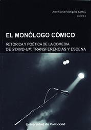 MONÓLOGO CÓMICO, EL. RETÓRICA Y POÉTICA DE LA COMEDIA STAND-UP. TRANSFERENCIAS Y