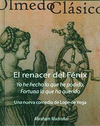 RENACER DEL FÉNIX, EL. UNA NUEVA COMEDIA DE LOPE DE VEGA