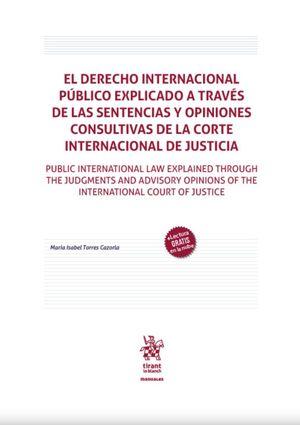 EL DERECHO INTERNACIONAL PÚBLICO EXPLICADO A TRAVÉS DE LAS SENTENCIAS Y OPINIONES CONSULTIVAS DE LA CORTE INTERNACIONAL DE JUSTICIA