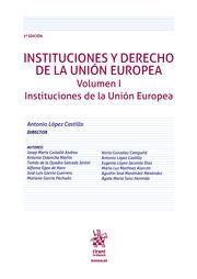 INSTITUCIONES Y DERECHO DE LA UNION EUROPEA VOLUMEN I ( INSTITUCIONES DE LA UNIO