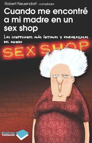 CUANDO ME ENCONTRÉ A MI MADRE EN UN SEX SHOP