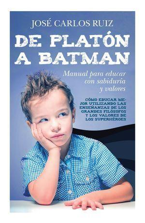DE PLATÓN A BATMAN: MANUAL PARA EDUCAR CON