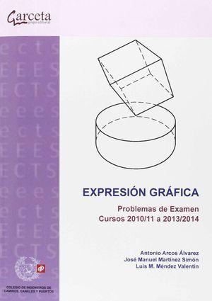 EXPRESIÓN GRÁFICA. PROBLEMAS DE EXAMEN. CURSOS 2010/2011 A 2013/2014