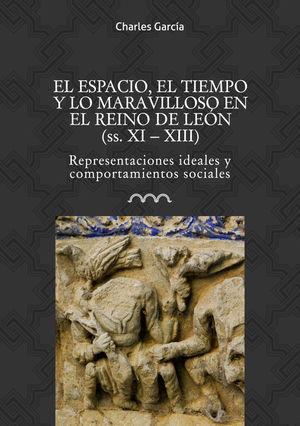 EL ESPACIO, EL TIEMPO Y LO MARAVILLOSO EN EL REINO DE LEÓN (SS. XI-XIII)