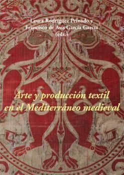 ARTE Y PRODUCCIÓN TEXTIL EN EL MEDITERRÁNEO MEDIEVAL