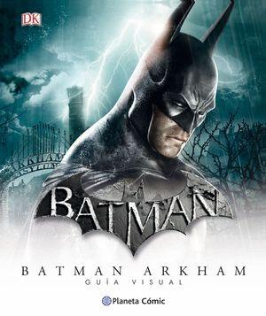 BATMAN UNIVERSO ARKHAM - GUÍA VISUAL DEFINITIVA