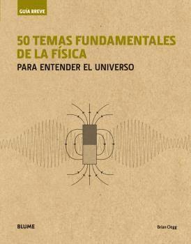 GUIA BREVE. 50 TEMAS FUNDAMENTALES DE LA FISICA (RUSTICA)