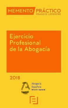 MEMENTO PRÁCTICO EJERCICIO PROFESIONAL DE LA ABOGACÍA 2018. EDICIÓN ESPECIAL CON