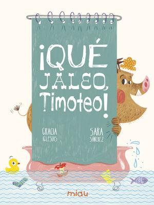 QU�E JALEO, TIMOTEO!