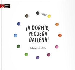 ¡A DORMIR, PEQUEÑA BALLENA!