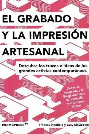 GRABADO Y LA IMPRESIÓN ARTESANAL, EL /DESCUBRE LOS TRUCOS DE LOS GRANDES ARTISTA