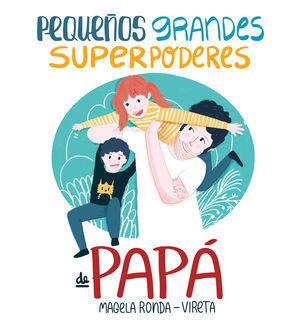 PEQUEÑOS GRANDES SUPERPODERES DE PAPÁ