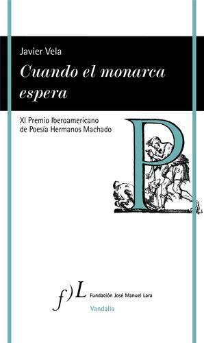 XI PREMIO DE POESÍA HERMANOS MACHADO CUANDO EL MONARCA ESPERA