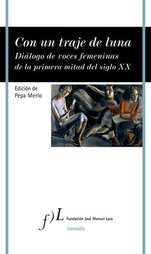 CON UN TRAJE DE LUNA. DIÁLOGO DE VOCES FEMENINAS DE LA PRIMERA MITAD DEL SIGLO X