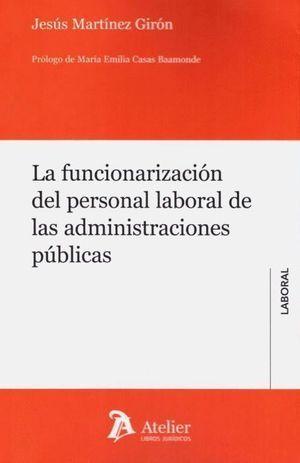 LA FUNCIONARIZACIÓN DEL PERSONAL LABORAL DE LAS ADMINISTRACIONES PÚBLICAS.