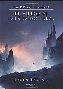 SAGA LA ROSA BLANCA MUNDO DE LAS CUATRO LUNAS