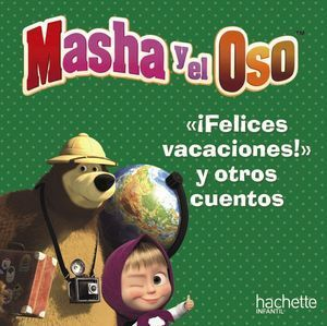 MASHA Y EL OSO FELICES VACACIONES Y OTROS CUENTOS