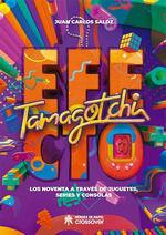 EFECTO TAMAGOCHI. LOS NOVENTA A TRAVES DE JUGUETES, SERIES Y CONSOLAS