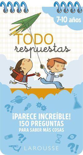 TODO RESPUESTAS. PARECE INCREÍBLE! 150 PREGUNTAS PARA SABER MÁS COSAS