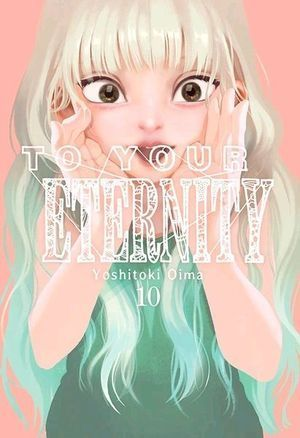 TO YOUR ETERNITY, VOL. 10