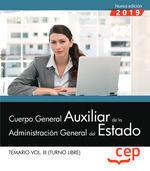 TEMARIO VOL. III 2019 (TURNO LIBRE) CUERPO GENERAL AUXILIAR DE LA ADMINISTRACION DEL ESTADO (TURNO LIBRE)