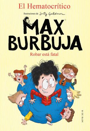 MAX BURBUJA 2. ROBAR ESTÁ FATAL