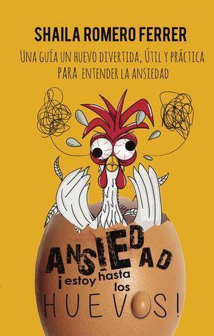 ANSIEDAD ¡ESTOY HASTA LOS HUEVOS!