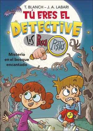 TÚ ERES EL DETECTIVE CON LOS BUSCAPISTAS 1. MISTERIO EN BOSQUE ENCANTADO (TÚ ERE