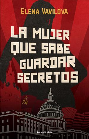 LA MUJER QUE SABE GUARDAR SECRETOS. LA VERDADERA HISTORIA DE LOS ESPÍAS RUSOS EN