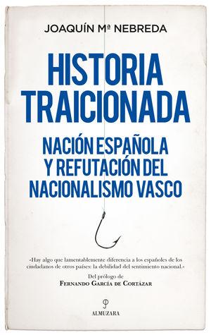 HISTORIA TRAICIONADA.NACIÓN ESPAÑOLA Y REFUTACIÓN DEL NACIONALISMO
