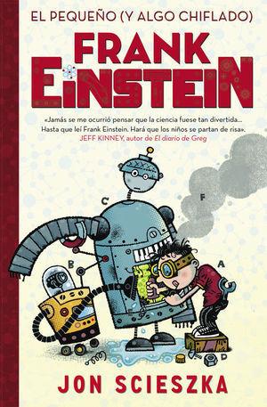EL PEQUEÑO (Y ALGO CHIFLADO) FRANK EINSTEIN (FRANK EINSTEIN 1)