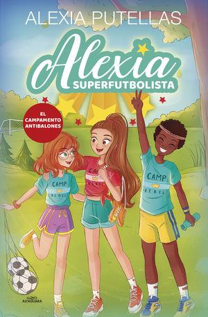 ALEXIA SUPERFUTBOLISTA 2. CAMPAMENTO ANTIBALONES (ALEXIA SUPERFUTBOLISTA)