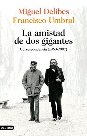 LA AMISTAD DE DOS GIGANTES. CORRESPONDENCIA ÍNTIMA (1960-2007)