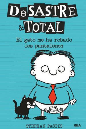 DESASTRE TOTAL 6. EL GATO ME HA ROBADO LOS PANTALO