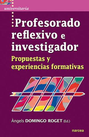 PROFESORADO REFLEXIVO E INVESTIGADOR /PROPUESTAS Y EXPERIENCIAS FORMATIVAS