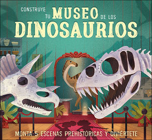 CONSTRUYE TU MUSEO DE LOS DINOSAURIOS