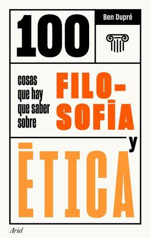 #100 COSAS QUE HAY QUE SABER SOBRE FILOSOFÍA Y ÉTICA