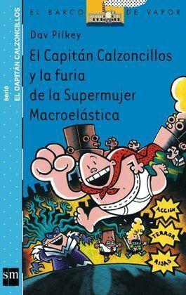 CAPITAN CALZONCILLOS Y LA FURIA DE LA SUPERMUJER MACROELASTICA